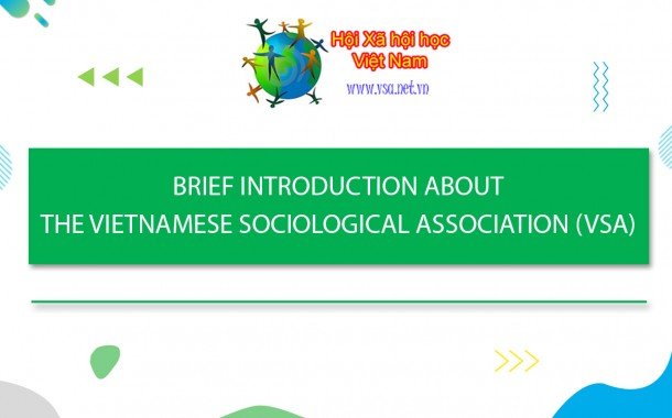 BRIEF INTRODUCTION ABOUT THE VIETNAMESE SOCIOLOGICAL ASSOCIATION (VSA)